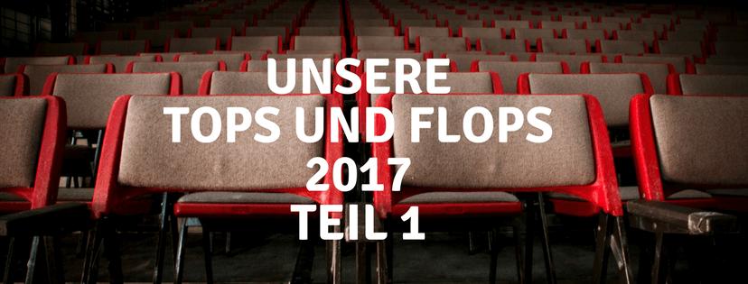 Unsere Tops und Flops 2017 Teil 1 #3